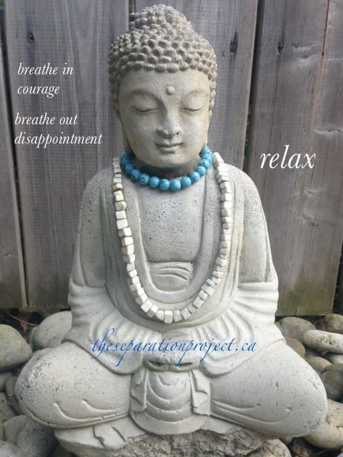breathe in courage – breathe out disappointment – relax