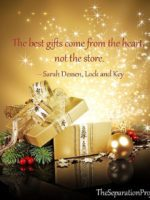 """The best gifts come from the heart, not the store."" ― Sarah Dessen, Lock and Key"