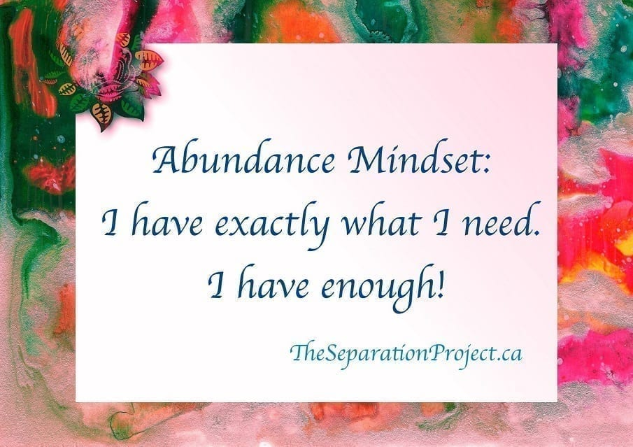 Abundance Mindset: I have exactly what I need. I have enough!