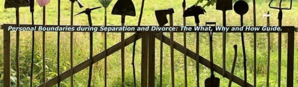 Personal Boundaries during Separation and Divorce: The What, Why and How Guide