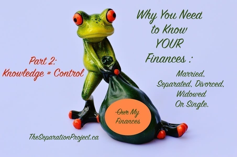 Why You Need to Know YOUR Finances: Married, Separated, Divorced, Widowed or Single. Part 2: Knowledge = Control!
